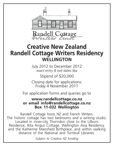 Creative New Zealand Randell Cottage Writers Residency WELLINGTON July 2012 to December 2012 exact entry & exit dates tba Stipend of $20,000 Closing date for applications: Friday 4 November 2011